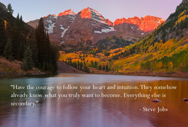 Follow your heart and intuition Steve Jobs